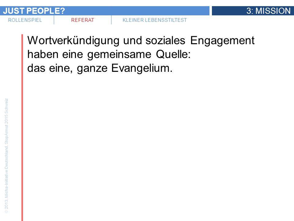 JUST PEOPLE 3: MISSION ROLLENSPIELREFERATKLEINER LEBENSSTILTEST Wortverkündigung und soziales Engagement haben eine gemeinsame Quelle: das eine, ganze Evangelium.