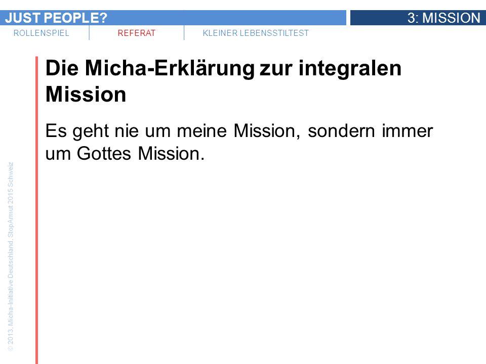 JUST PEOPLE 3: MISSION ROLLENSPIELREFERATKLEINER LEBENSSTILTEST Die Micha-Erklärung zur integralen Mission Es geht nie um meine Mission, sondern immer um Gottes Mission.