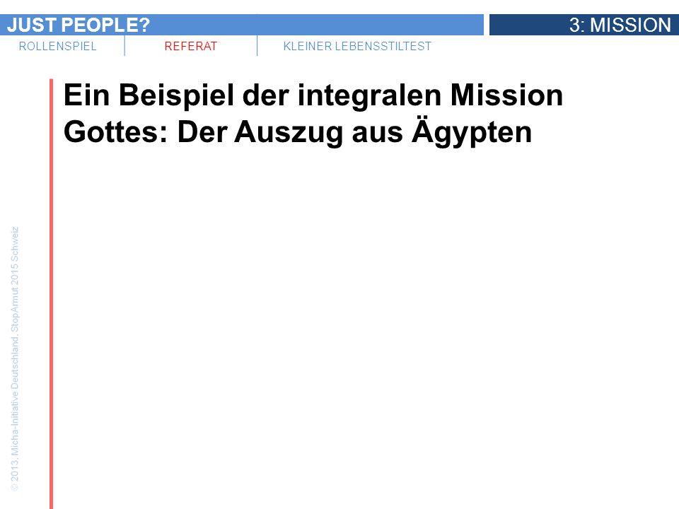 JUST PEOPLE?3: MISSION ROLLENSPIELREFERATKLEINER LEBENSSTILTEST Ein Beispiel der integralen Mission Gottes: Der Auszug aus Ägypten