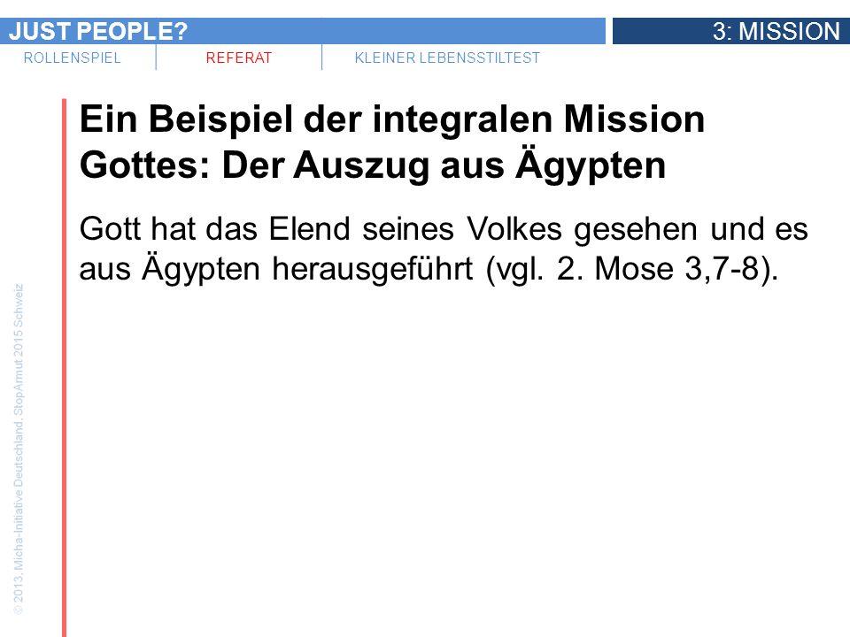 JUST PEOPLE?3: MISSION ROLLENSPIELREFERATKLEINER LEBENSSTILTEST Ein Beispiel der integralen Mission Gottes: Der Auszug aus Ägypten Gott hat das Elend