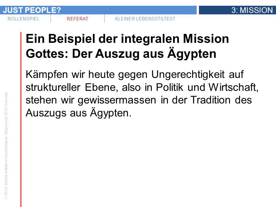 JUST PEOPLE?3: MISSION ROLLENSPIELREFERATKLEINER LEBENSSTILTEST Ein Beispiel der integralen Mission Gottes: Der Auszug aus Ägypten Kämpfen wir heute g