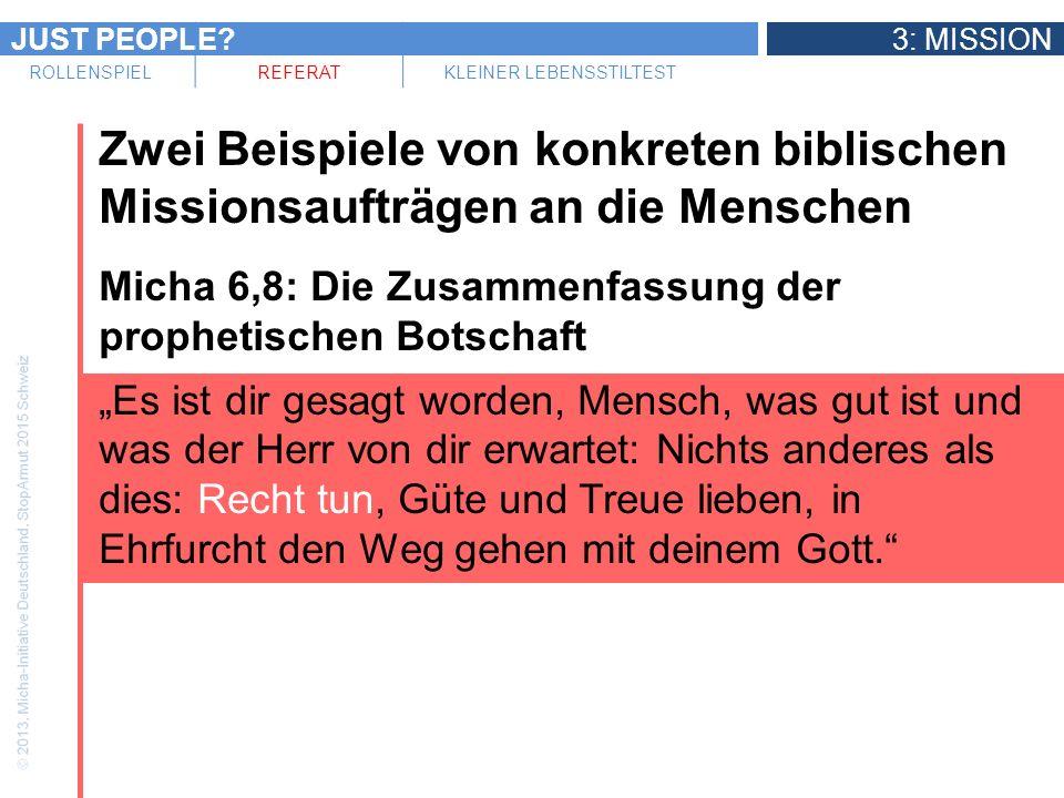 JUST PEOPLE?3: MISSION ROLLENSPIELREFERATKLEINER LEBENSSTILTEST Zwei Beispiele von konkreten biblischen Missionsaufträgen an die Menschen Micha 6,8: D