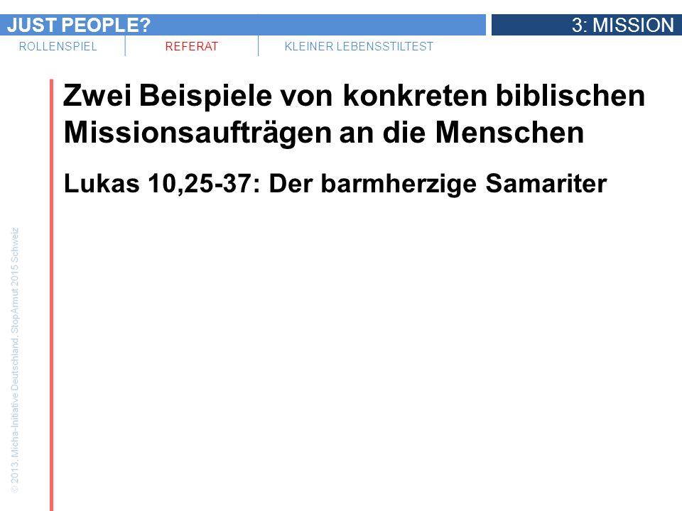 JUST PEOPLE 3: MISSION ROLLENSPIELREFERATKLEINER LEBENSSTILTEST Zwei Beispiele von konkreten biblischen Missionsaufträgen an die Menschen Lukas 10,25-37: Der barmherzige Samariter