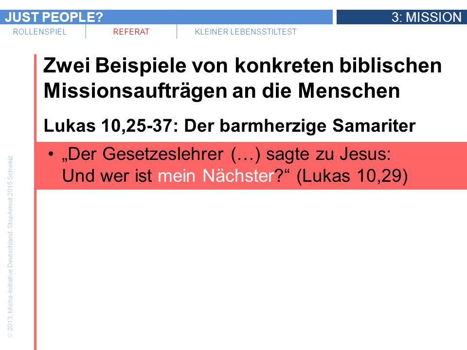 JUST PEOPLE 3: MISSION ROLLENSPIELREFERATKLEINER LEBENSSTILTEST Zwei Beispiele von konkreten biblischen Missionsaufträgen an die Menschen Lukas 10,25-37: Der barmherzige Samariter Der Gesetzeslehrer (…) sagte zu Jesus: Und wer ist mein Nächster.