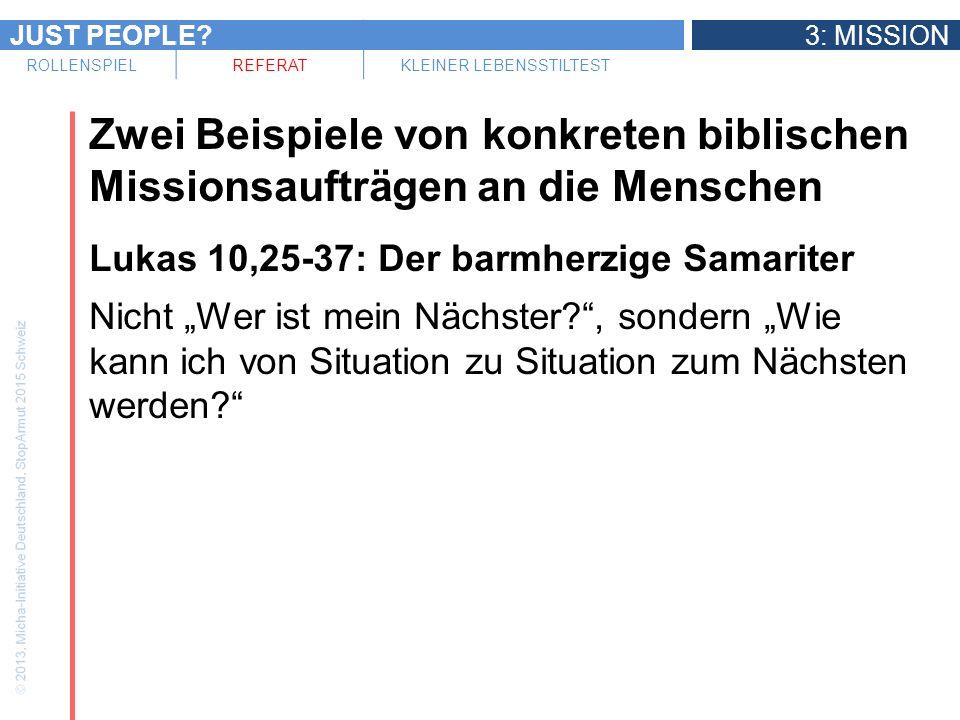 JUST PEOPLE?3: MISSION ROLLENSPIELREFERATKLEINER LEBENSSTILTEST Zwei Beispiele von konkreten biblischen Missionsaufträgen an die Menschen Lukas 10,25-