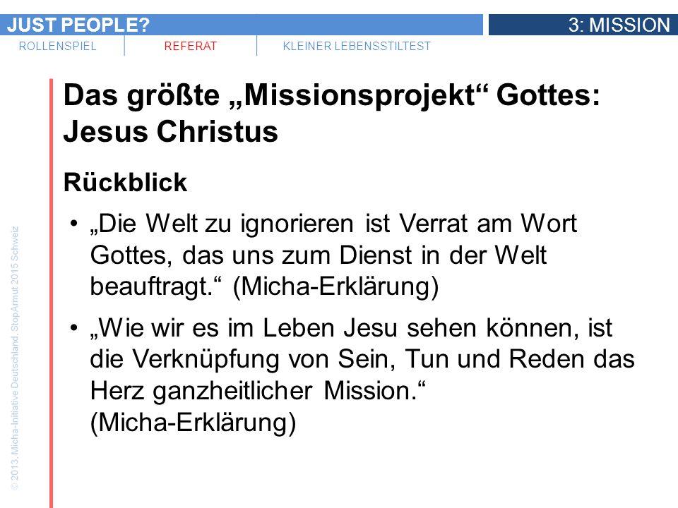 JUST PEOPLE?3: MISSION ROLLENSPIELREFERATKLEINER LEBENSSTILTEST Das größte Missionsprojekt Gottes: Jesus Christus Rückblick Die Welt zu ignorieren ist