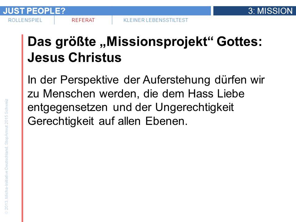 JUST PEOPLE?3: MISSION ROLLENSPIELREFERATKLEINER LEBENSSTILTEST Das größte Missionsprojekt Gottes: Jesus Christus In der Perspektive der Auferstehung