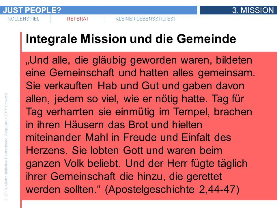 JUST PEOPLE 3: MISSION ROLLENSPIELREFERATKLEINER LEBENSSTILTEST Integrale Mission und die Gemeinde Und alle, die gläubig geworden waren, bildeten eine Gemeinschaft und hatten alles gemeinsam.