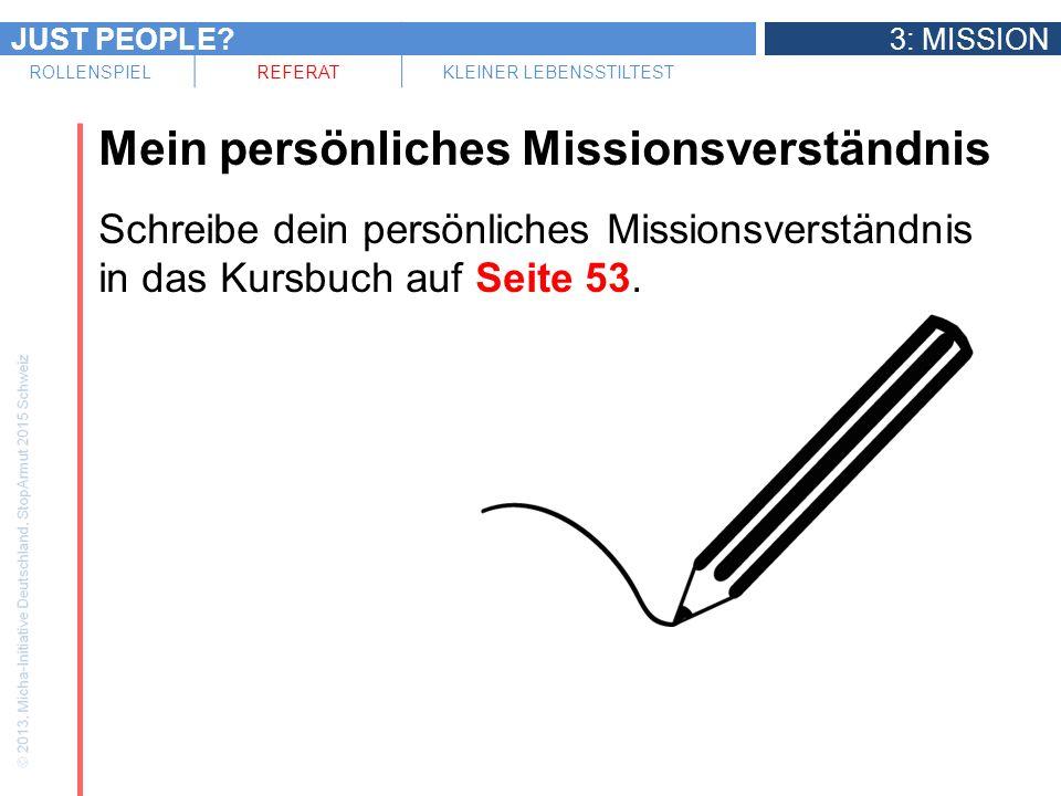 JUST PEOPLE 3: MISSION ROLLENSPIELREFERATKLEINER LEBENSSTILTEST Mein persönliches Missionsverständnis Schreibe dein persönliches Missionsverständnis in das Kursbuch auf Seite 53.