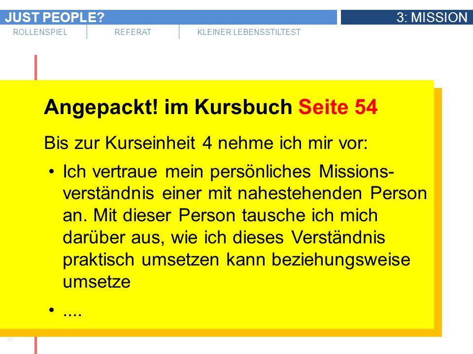 JUST PEOPLE?3: MISSION ROLLENSPIELREFERATKLEINER LEBENSSTILTEST Angepackt! im Kursbuch Seite 54 Bis zur Kurseinheit 4 nehme ich mir vor: Ich vertraue