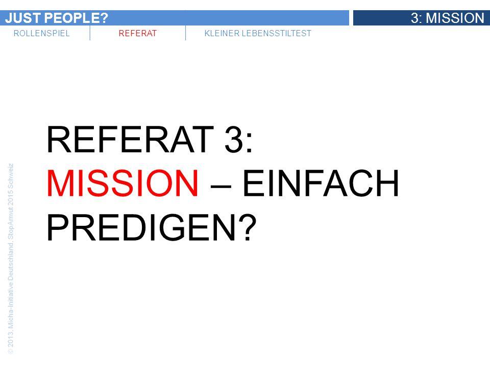 JUST PEOPLE?3: MISSION ROLLENSPIELREFERATKLEINER LEBENSSTILTEST Rückblick und Ausblick 1: Welt – einfach wegschauen.
