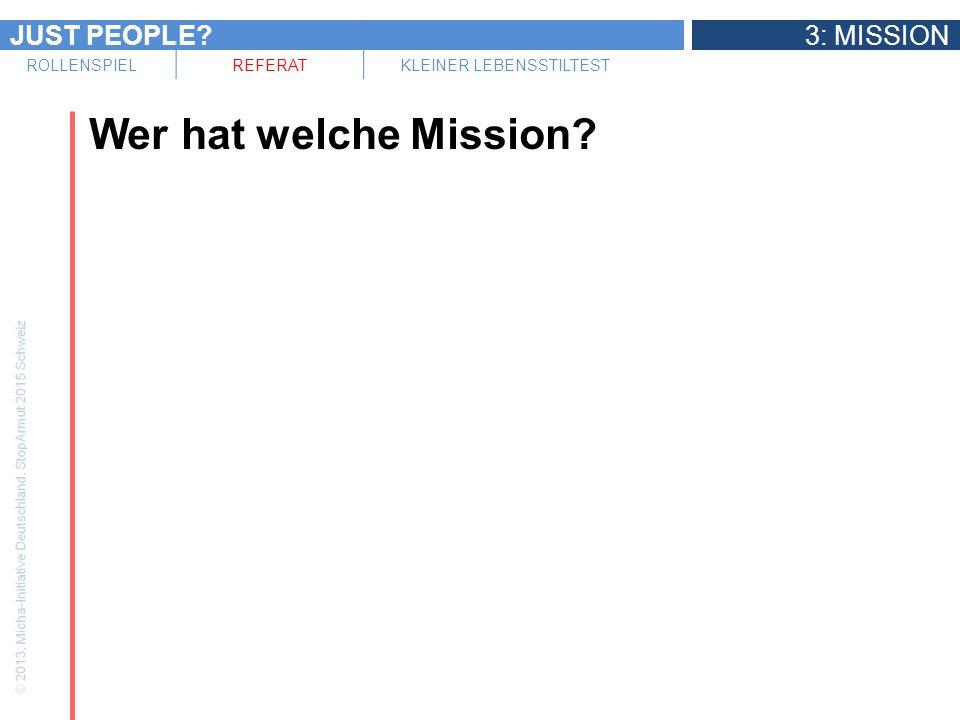JUST PEOPLE?3: MISSION ROLLENSPIELREFERATKLEINER LEBENSSTILTEST Die Micha-Erklärung zur integralen Mission Es geht nie um meine Mission, sondern immer um Gottes Mission.
