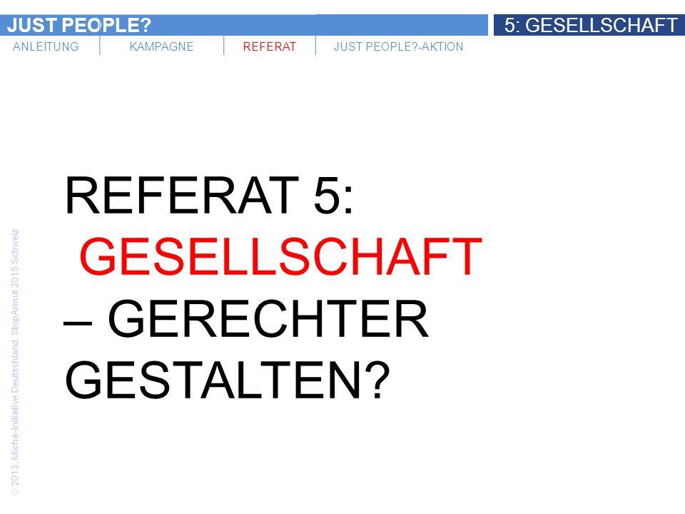 JUST PEOPLE 5: GESELLSCHAFT ANLEITUNGKAMPAGNEREFERATJUST PEOPLE -AKTION REFERAT 5: GESELLSCHAFT – GERECHTER GESTALTEN
