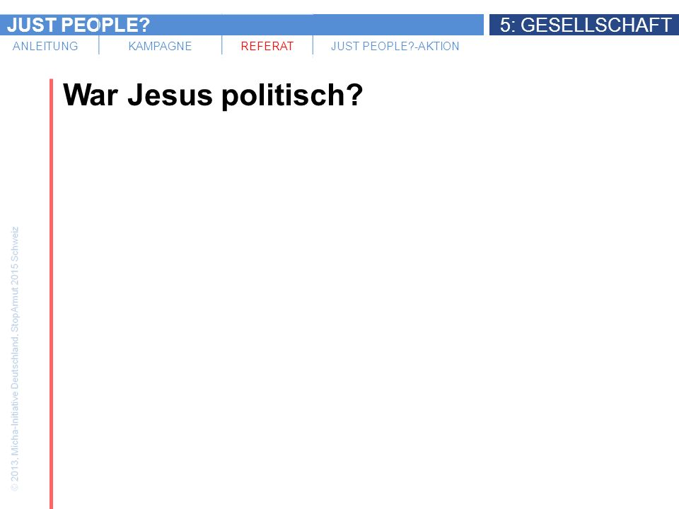 JUST PEOPLE 5: GESELLSCHAFT ANLEITUNGKAMPAGNEREFERATJUST PEOPLE -AKTION War Jesus politisch