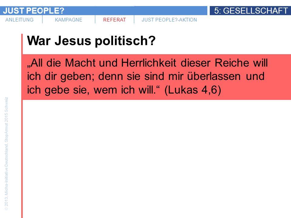 JUST PEOPLE?5: GESELLSCHAFT ANLEITUNGKAMPAGNEREFERATJUST PEOPLE?-AKTION War Jesus politisch.
