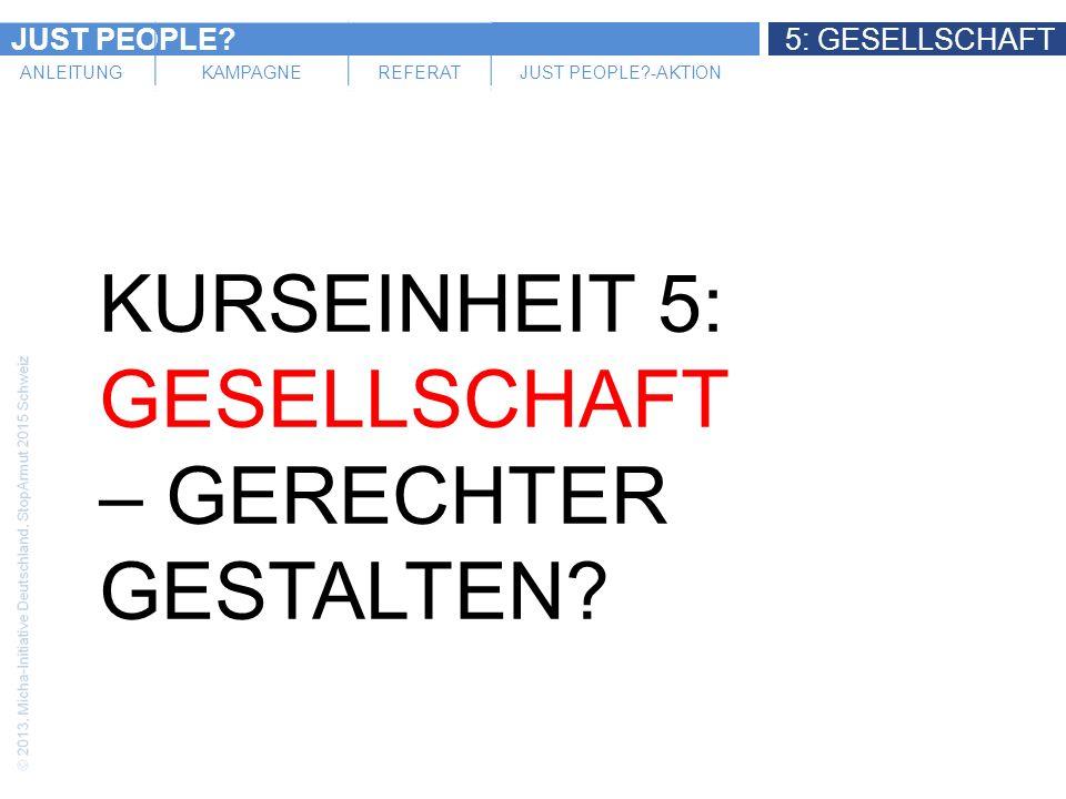 JUST PEOPLE 5: GESELLSCHAFT ANLEITUNGKAMPAGNEREFERATJUST PEOPLE -AKTION KURSEINHEIT 5: GESELLSCHAFT – GERECHTER GESTALTEN