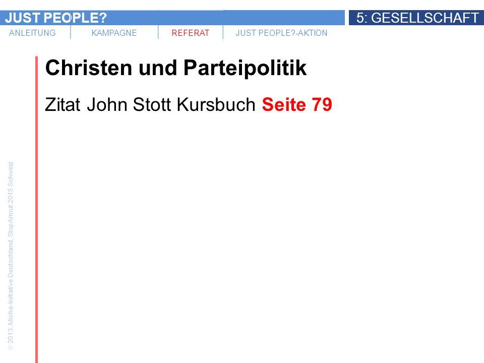JUST PEOPLE 5: GESELLSCHAFT ANLEITUNGKAMPAGNEREFERATJUST PEOPLE -AKTION Christen und Parteipolitik Zitat John Stott Kursbuch Seite 79