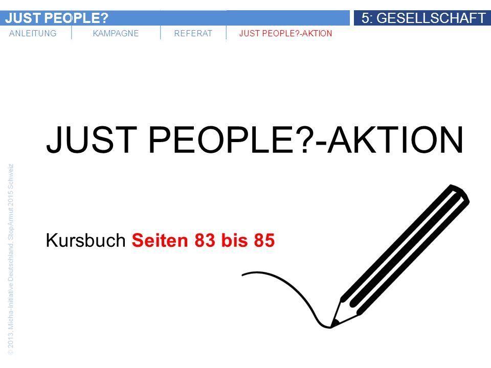 JUST PEOPLE?5: GESELLSCHAFT ANLEITUNGKAMPAGNEREFERATJUST PEOPLE?-AKTION Kursbuch Seiten 83 bis 85