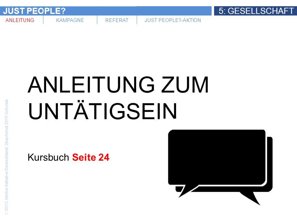 JUST PEOPLE?5: GESELLSCHAFT ANLEITUNGKAMPAGNEREFERATJUST PEOPLE?-AKTION ANLEITUNG ZUM UNTÄTIGSEIN Kursbuch Seite 24