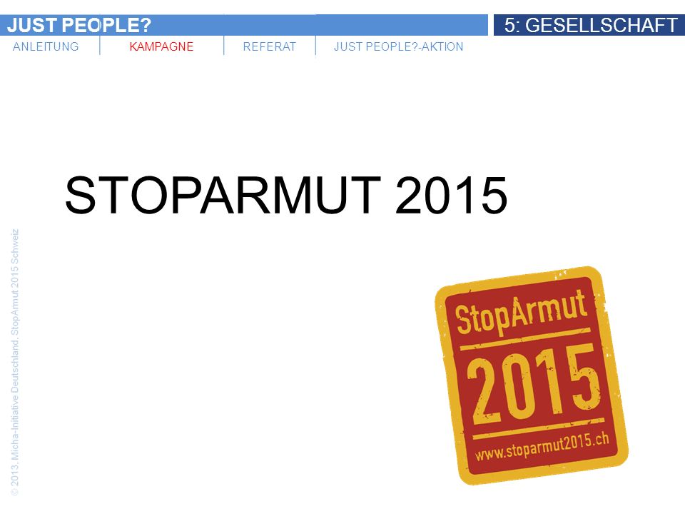 JUST PEOPLE 5: GESELLSCHAFT ANLEITUNGKAMPAGNEREFERATJUST PEOPLE -AKTION STOPARMUT 2015