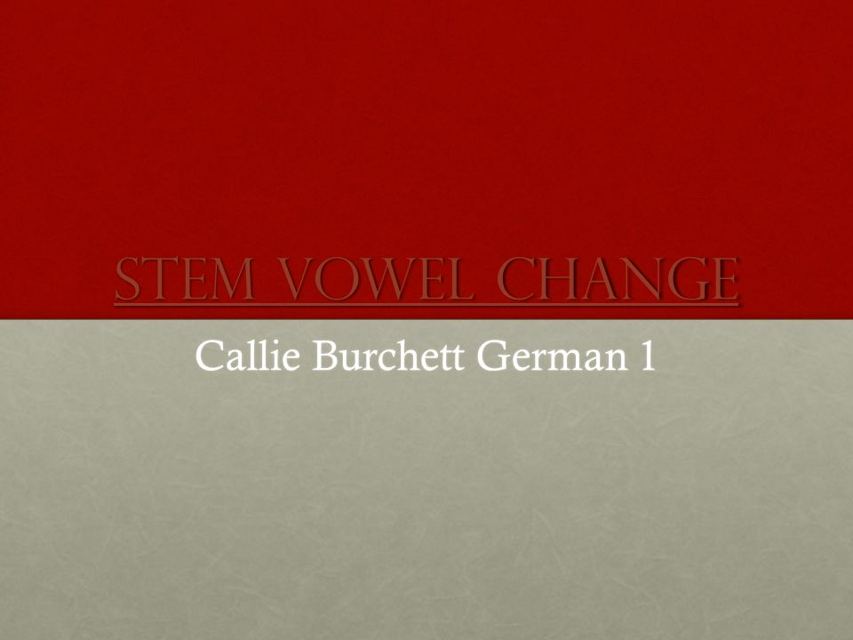 Stem Vowel Change A number of verbs in German do not follow the regular patterns of conjugation, but undergo a change in the du and er, sie and es forms.