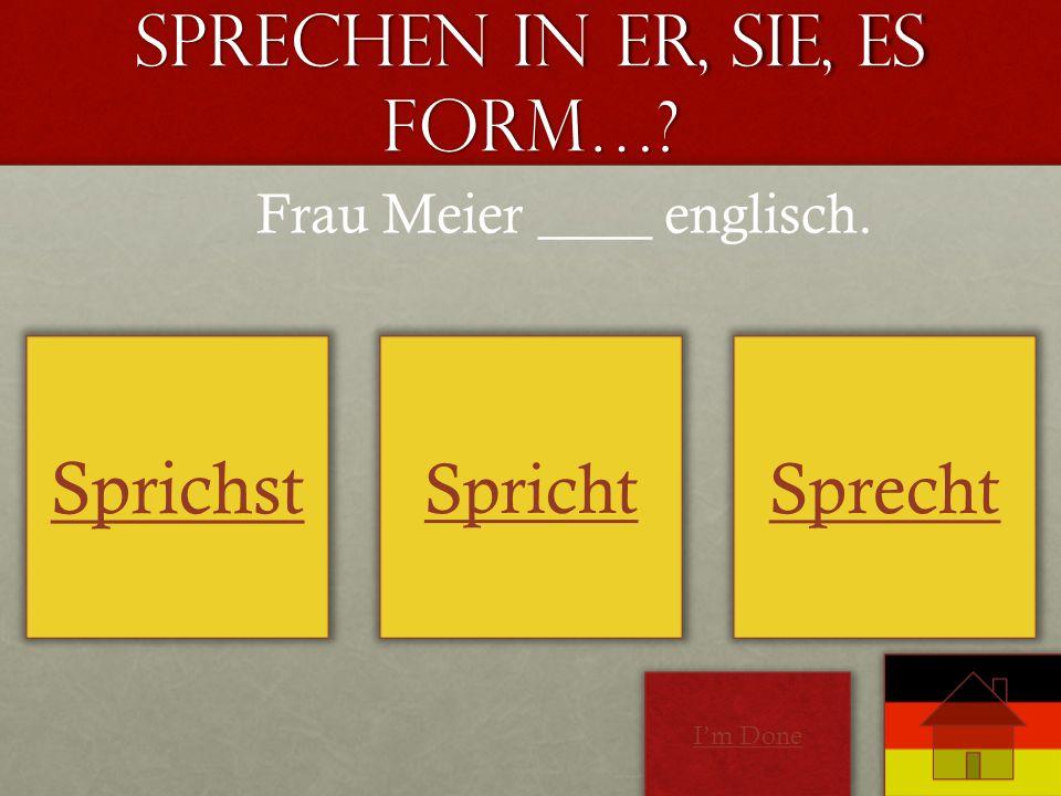 Sprechen in Er, Sie, Es form…? Sprichst Spricht Sprecht Frau Meier ____ englisch. Im Done