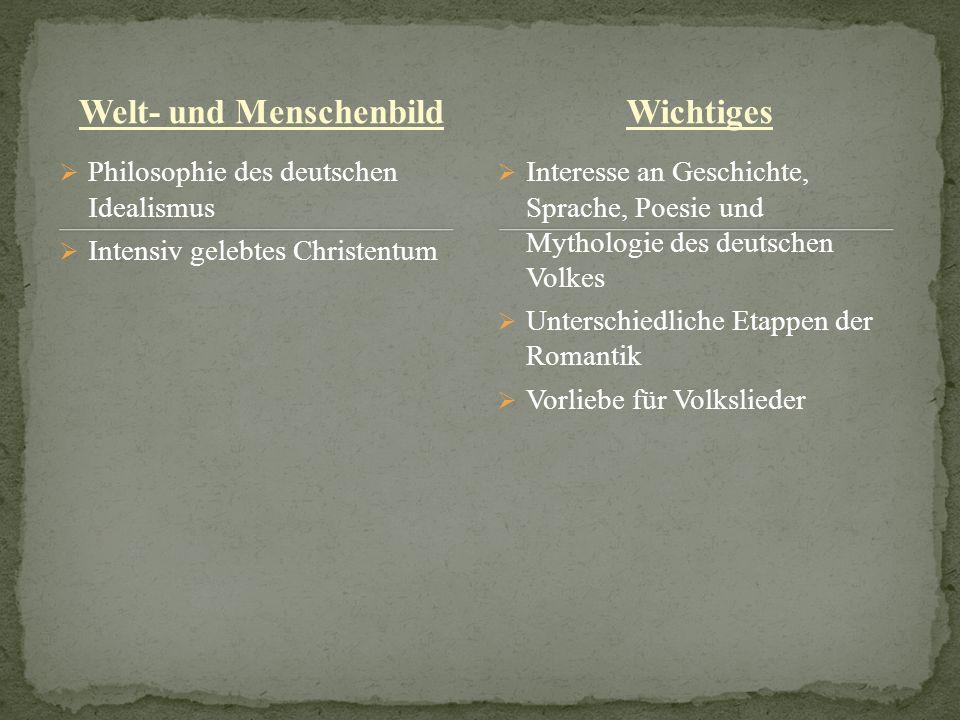 Welt- und Menschenbild Philosophie des deutschen Idealismus Intensiv gelebtes Christentum Interesse an Geschichte, Sprache, Poesie und Mythologie des