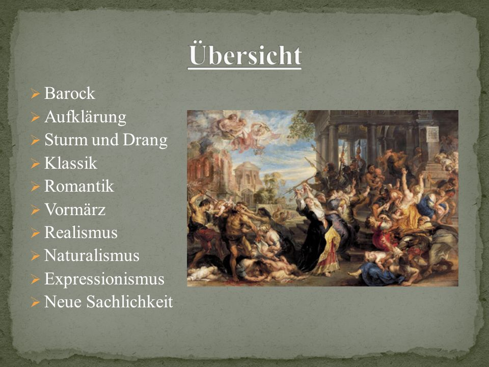 Barock Aufklärung Sturm und Drang Klassik Romantik Vormärz Realismus Naturalismus Expressionismus Neue Sachlichkeit