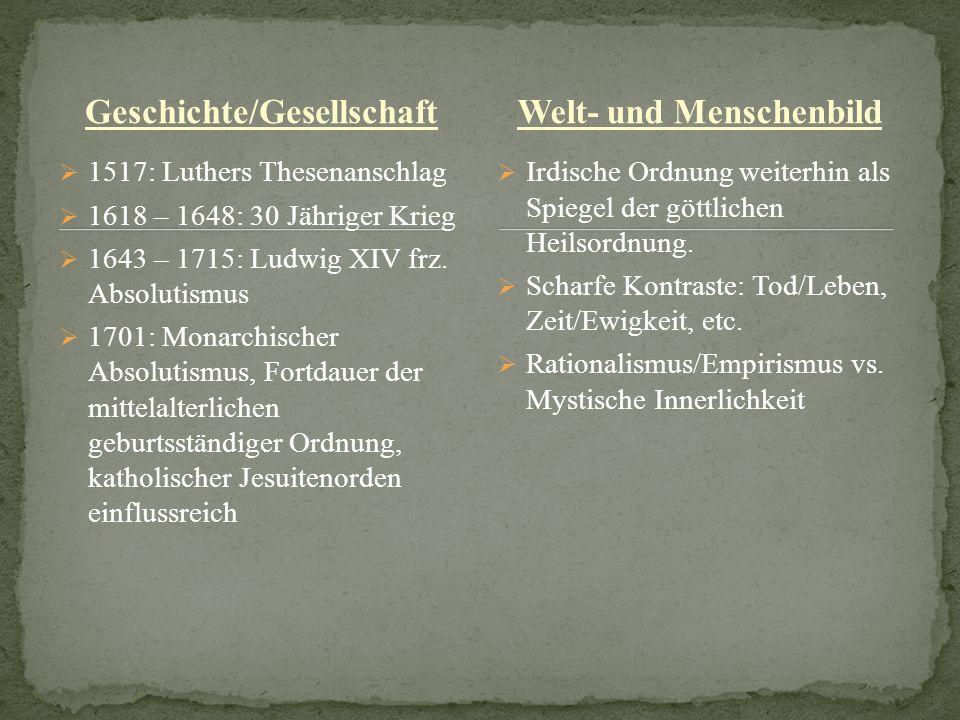 Geschichte/Gesellschaft 1517: Luthers Thesenanschlag 1618 – 1648: 30 Jähriger Krieg 1643 – 1715: Ludwig XIV frz. Absolutismus 1701: Monarchischer Abso