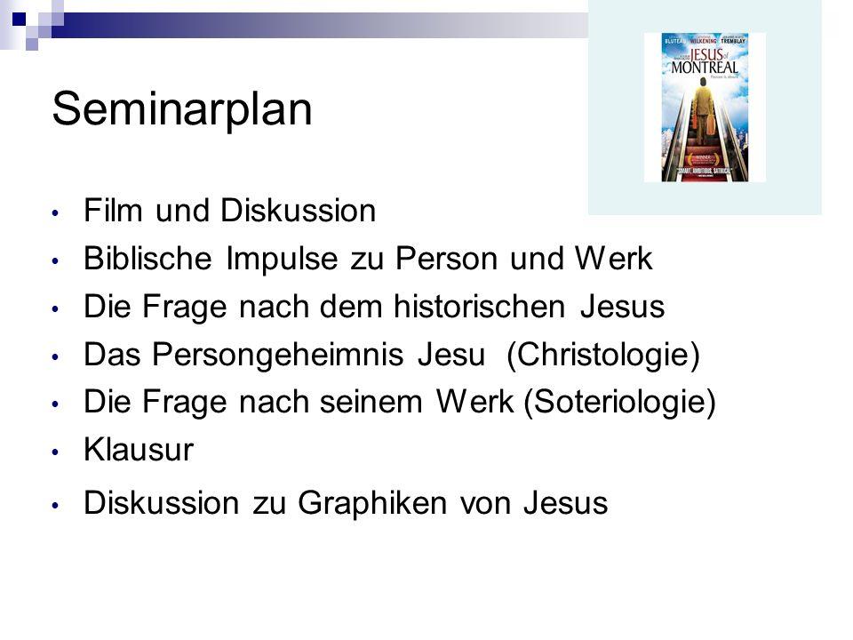 Seminarplan Film und Diskussion Biblische Impulse zu Person und Werk Die Frage nach dem historischen Jesus Das Persongeheimnis Jesu (Christologie) Die