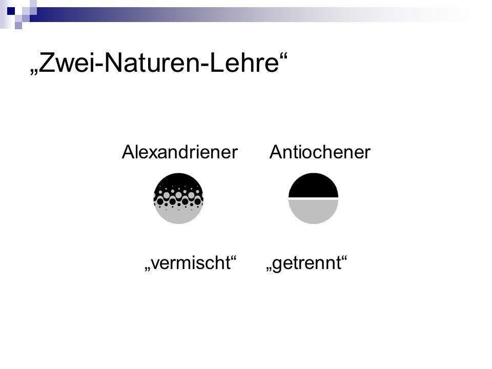 Zwei-Naturen-Lehre AlexandrienerAntiochener vermischt getrennt