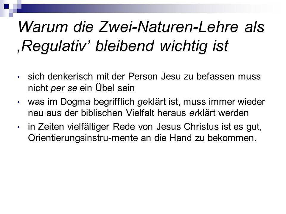 Warum die Zwei-Naturen-Lehre als Regulativ bleibend wichtig ist sich denkerisch mit der Person Jesu zu befassen muss nicht per se ein Übel sein was im