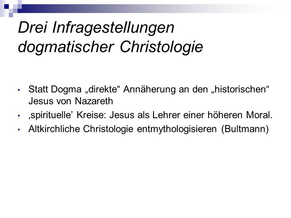 Drei Infragestellungen dogmatischer Christologie Statt Dogma direkte Annäherung an den historischen Jesus von Nazareth spirituelle Kreise: Jesus als L