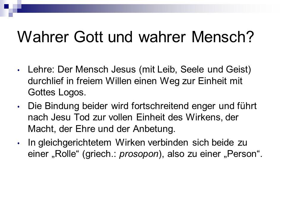 Wahrer Gott und wahrer Mensch? Lehre: Der Mensch Jesus (mit Leib, Seele und Geist) durchlief in freiem Willen einen Weg zur Einheit mit Gottes Logos.