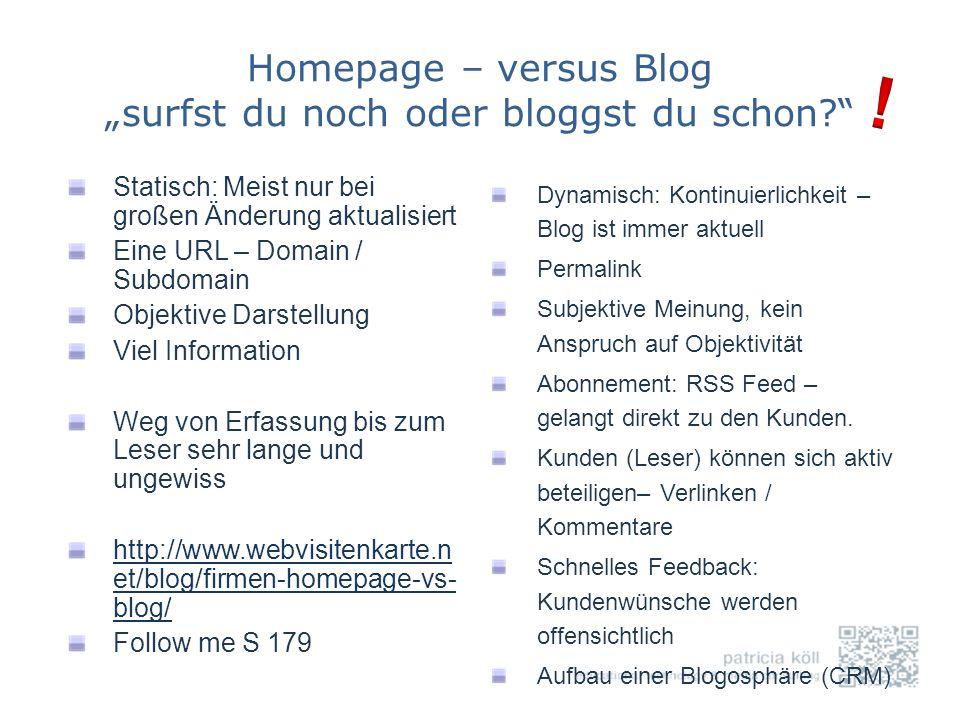 Homepage – versus Blog surfst du noch oder bloggst du schon? Statisch: Meist nur bei großen Änderung aktualisiert Eine URL – Domain / Subdomain Objekt