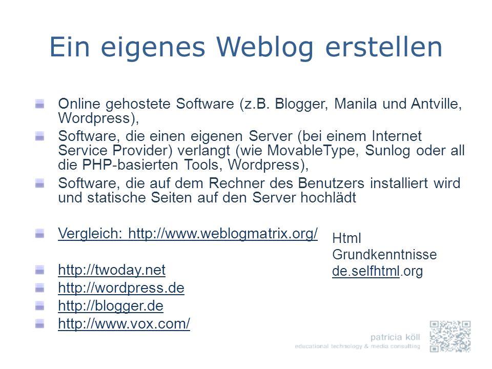 Ein eigenes Weblog erstellen Online gehostete Software (z.B. Blogger, Manila und Antville, Wordpress), Software, die einen eigenen Server (bei einem I