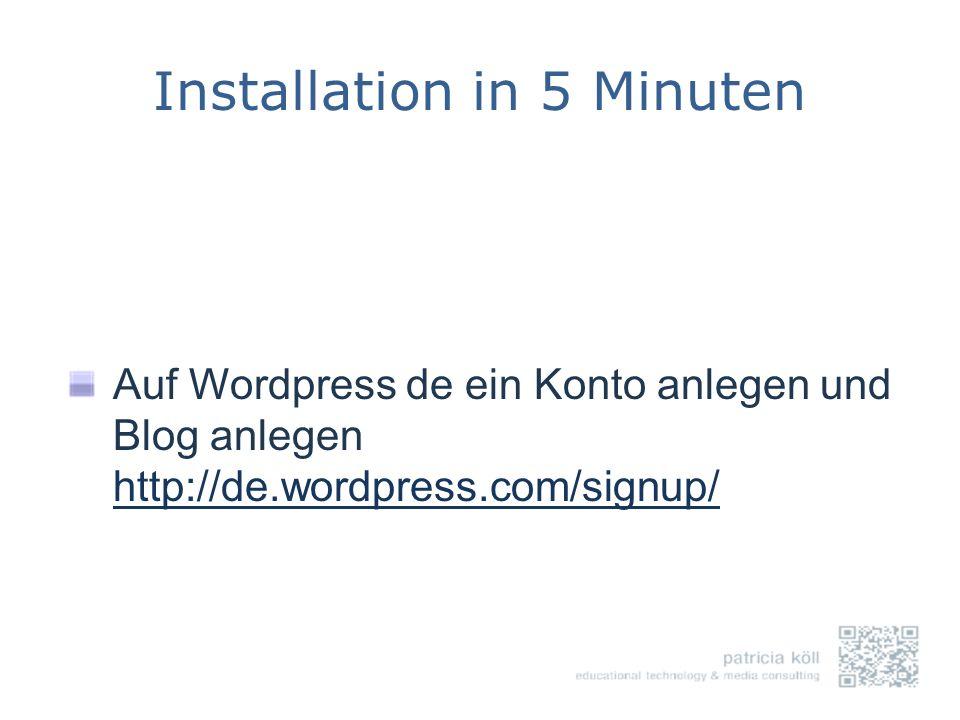 Installation in 5 Minuten Auf Wordpress de ein Konto anlegen und Blog anlegen http://de.wordpress.com/signup/ http://de.wordpress.com/signup/
