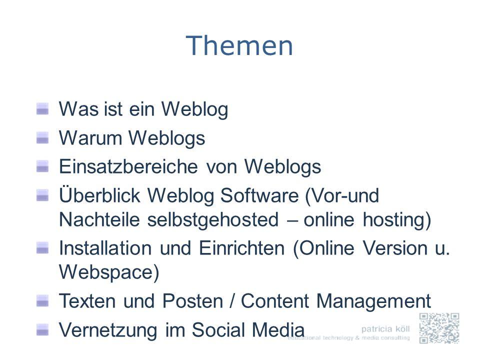 Themen Was ist ein Weblog Warum Weblogs Einsatzbereiche von Weblogs Überblick Weblog Software (Vor-und Nachteile selbstgehosted – online hosting) Inst
