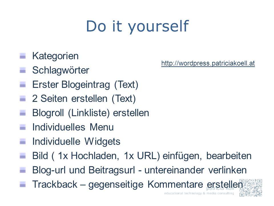 Do it yourself Kategorien Schlagwörter Erster Blogeintrag (Text) 2 Seiten erstellen (Text) Blogroll (Linkliste) erstellen Individuelles Menu Individue