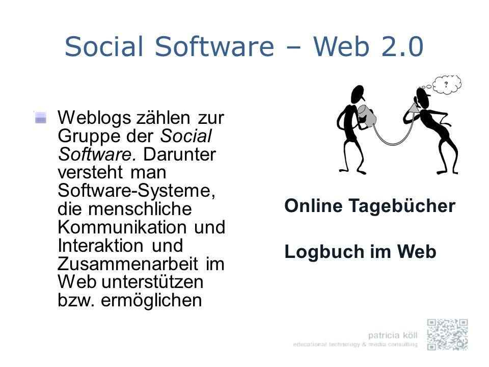 Social Software – Web 2.0 Weblogs zählen zur Gruppe der Social Software. Darunter versteht man Software-Systeme, die menschliche Kommunikation und Int