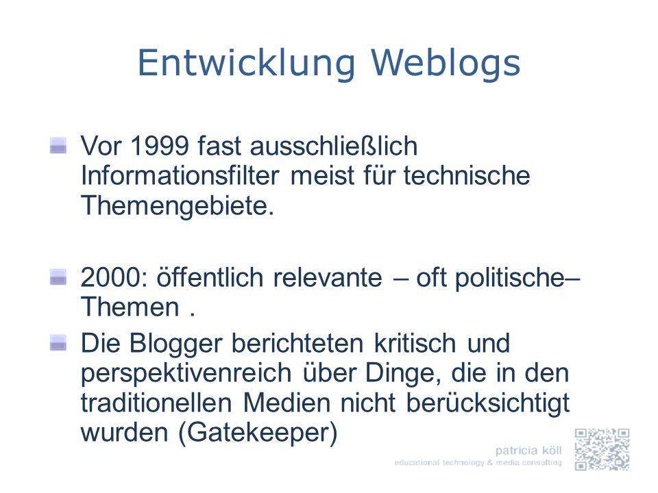 Entwicklung Weblogs Vor 1999 fast ausschließlich Informationsfilter meist für technische Themengebiete. 2000: öffentlich relevante – oft politische– T