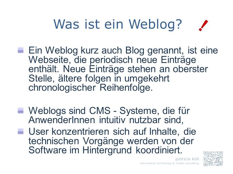 Was ist ein Weblog? Ein Weblog kurz auch Blog genannt, ist eine Webseite, die periodisch neue Einträge enthält. Neue Einträge stehen an oberster Stell