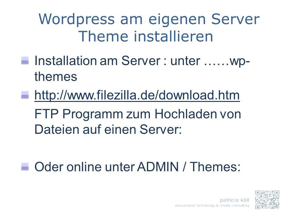 Wordpress am eigenen Server Theme installieren Installation am Server : unter ……wp- themes http://www.filezilla.de/download.htm FTP Programm zum Hochl