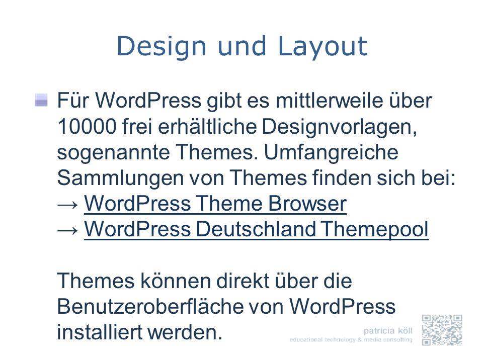 Design und Layout Für WordPress gibt es mittlerweile über 10000 frei erhältliche Designvorlagen, sogenannte Themes. Umfangreiche Sammlungen von Themes