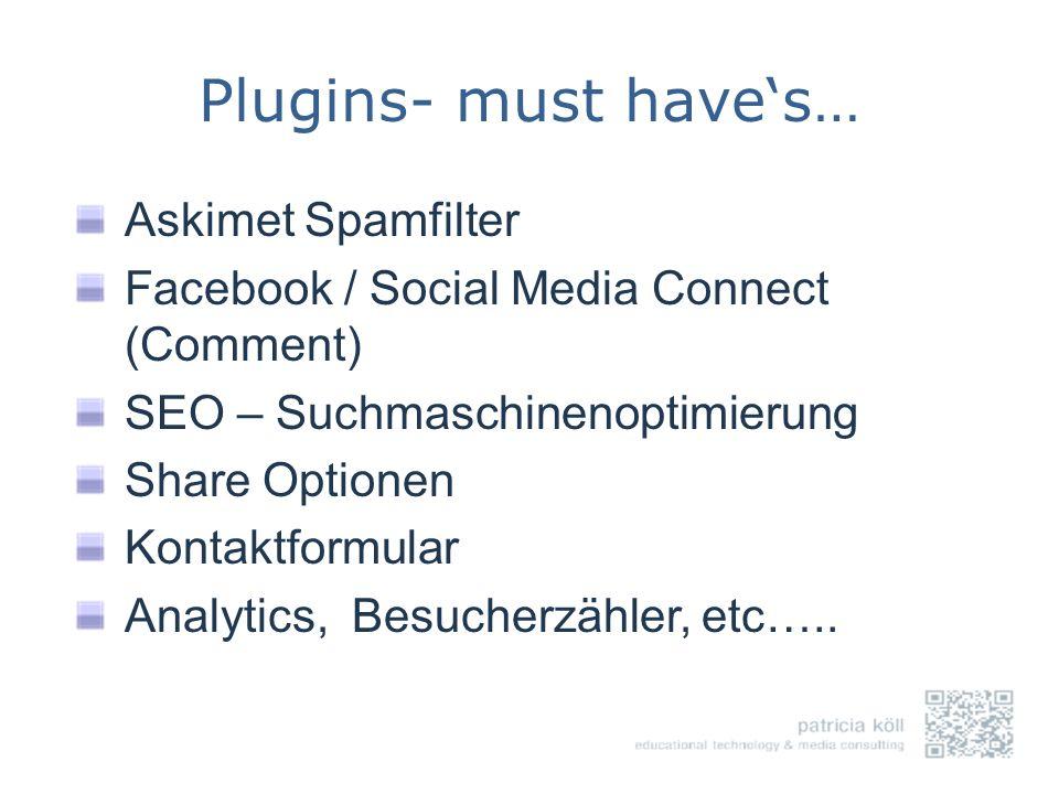 Plugins- must haves… Askimet Spamfilter Facebook / Social Media Connect (Comment) SEO – Suchmaschinenoptimierung Share Optionen Kontaktformular Analyt