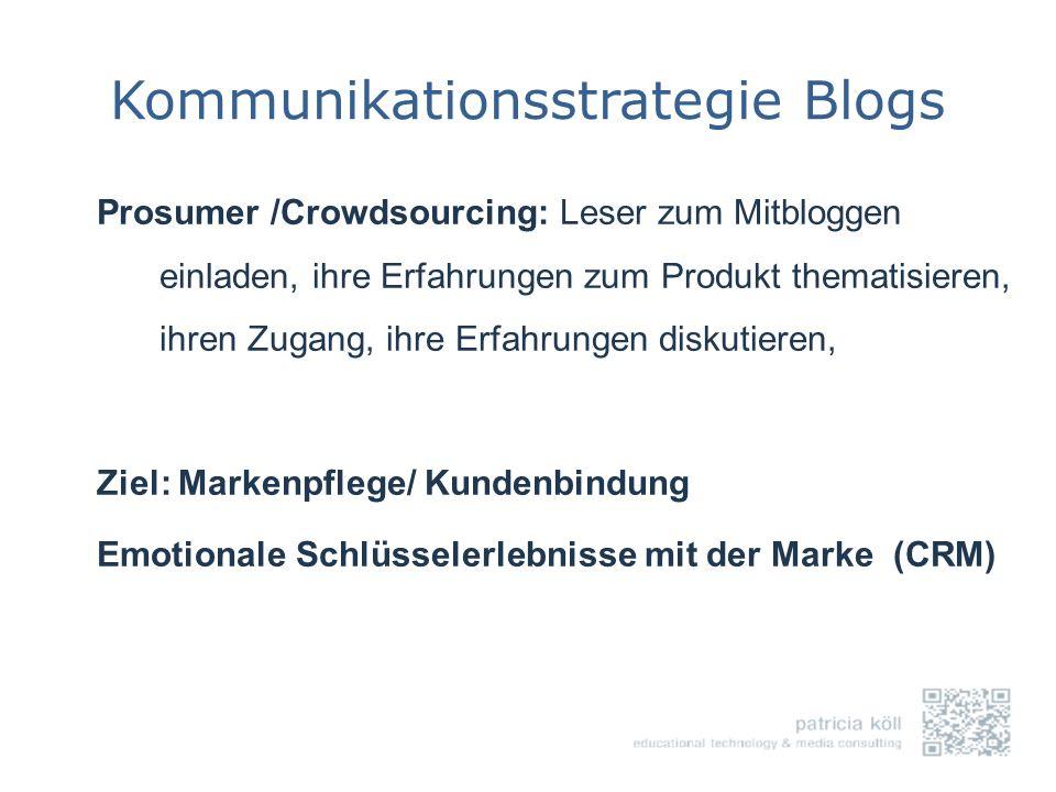Kommunikationsstrategie Blogs Prosumer /Crowdsourcing: Leser zum Mitbloggen einladen, ihre Erfahrungen zum Produkt thematisieren, ihren Zugang, ihre E