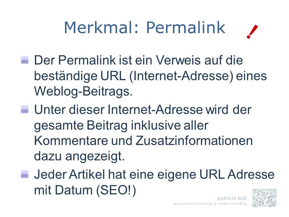 Merkmal: Permalink Der Permalink ist ein Verweis auf die beständige URL (Internet-Adresse) eines Weblog-Beitrags. Unter dieser Internet-Adresse wird d