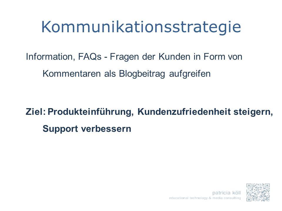 Kommunikationsstrategie Information, FAQs - Fragen der Kunden in Form von Kommentaren als Blogbeitrag aufgreifen Ziel: Produkteinführung, Kundenzufrie