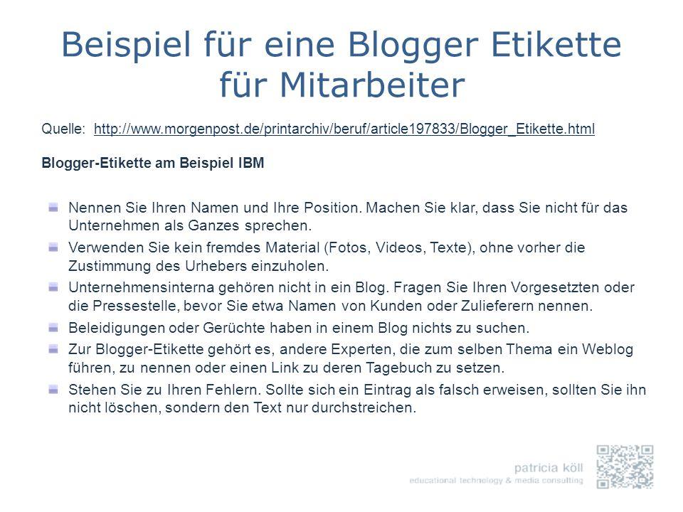 Beispiel für eine Blogger Etikette für Mitarbeiter Quelle: http://www.morgenpost.de/printarchiv/beruf/article197833/Blogger_Etikette.htmlhttp://www.mo