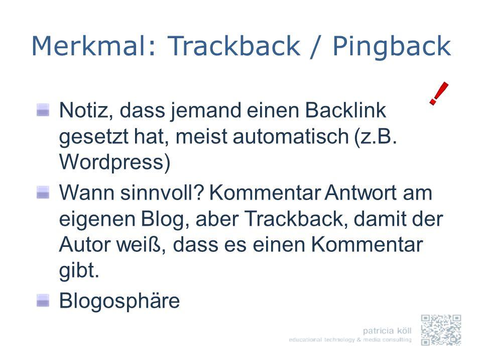 Merkmal: Trackback / Pingback Notiz, dass jemand einen Backlink gesetzt hat, meist automatisch (z.B. Wordpress) Wann sinnvoll? Kommentar Antwort am ei